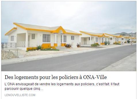 Lancé en 1997 sous le président René Préval avant d'être finalement inauguré en 2003 sous Aristide, l'ONA-Ville (nom du projet de logements sociaux de l'ONA) a été jusque-là un fiasco. Un protocole d'entente a été signé entre l'Etat haïtien et l'ONA pour l'acquisition des 90 unités de logement qui ont été réhabilitées. Elles sont désormais destinées aux policiers.