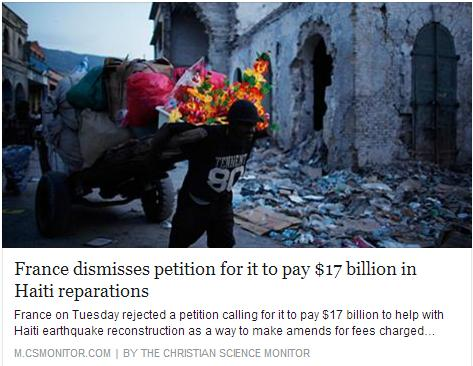 France on Tuesday rejected a petition calling for it to pay $17 billion to help with Haiti earthquake reconstruction as a way to make amends for fees charged Haiti by the French crown 200 years ago.