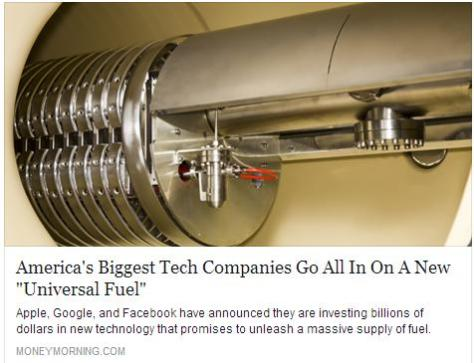 Apple, Google, and Facebook have announced they are investing billions of dollars in new technology that promises to unleash a massive supply of fuel. Enough fuel, in fact, to power the entire globe for over 36,000 years.