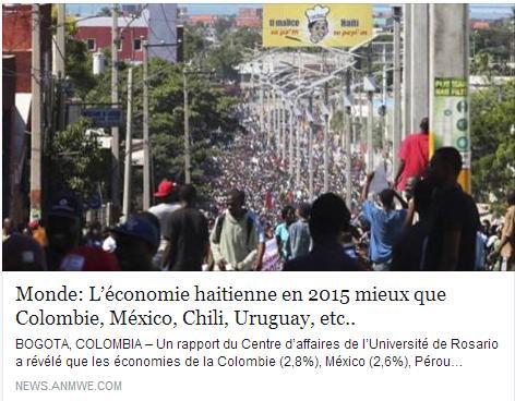 Un informe del Observatorio Empresarial de la Universidad del Rosario revela que las economías de Colombia (2,8%), México (2,6%), Perú (2,6%), Chile (2,5%) y Uruguay (2,3%), tendrán un crecimiento intermedio en la región, superadas por Haití (3,2%), Paraguay (3,2%), Costa Rica (3,1%) y Honduras (2,9%), indica el informe Cierre de las Economías de América Latina y el Caribe para 2015. - Pour plus amples details, voir: http://www.elcolombiano.com/colombia-es-superada-en-su-economia-por-haiti-segun-universidad-del-rosario-JY3203830