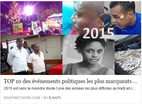 2015 est sans le moindre doute l'une des années les plus difficiles qu'Haïti ait connu, marquée par des tumultes de toutes sortes relatives à la période électorale et aux multiples confrontations entre le pouvoir et l'opposition politique. La rédaction de E-Haïti a sélectionné pour vous les 10 événements majeurs qui ont le plus marqué l'année 2015 non par ordre chronologique mais par rapport à leur degré d'importance et d'impact sur la vie socio politique.