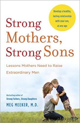 Dr. MEEKER, MEG - Strong Mothers, Strong Sons - Lessons Mothers Need to Raise Extraordinary Men
