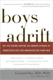 SAX, LEONARD - Boys Adrift - The Five Factors Driving the Growing Epidemic of Unmotivated Boys and Underachieving Young Men