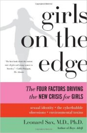 SAX, LEONARD - Girls on the Edge - The Four Factors Driving the New Crisis for Girls - Sexual Identity, the Cyberbubble, Obsessions, Environmental Toxins
