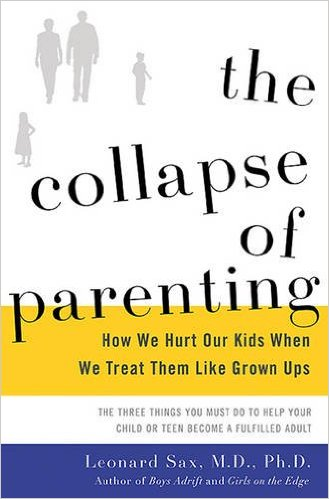 SAX, LEONARD - The Collapse of Parenting - How We Hurt Our Kids When We Treat Them Like Grown-Ups