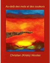 NICOLAS, KRISTO - Au-dela des mots & des couleurs